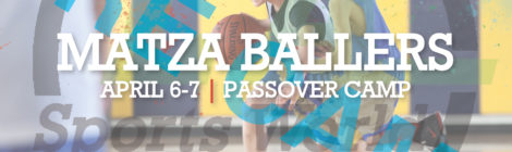 Matza Ballers | Pre-Passover Camp April 6-7